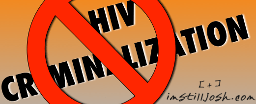 HIV criminalization is wrong.
